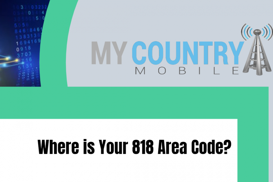 Where is Your 818 Area Code? - My Country Mobile
