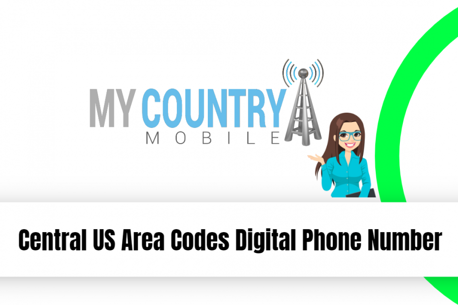 Central US Area Codes Digital Phone Number - My Country Mobile
