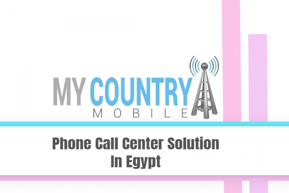 Phone Call Center Solution In Egypt - My Country Mobile