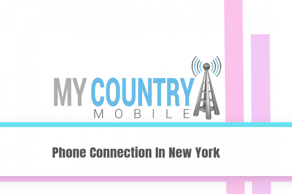Phone Connection In New York - My Country Mobile