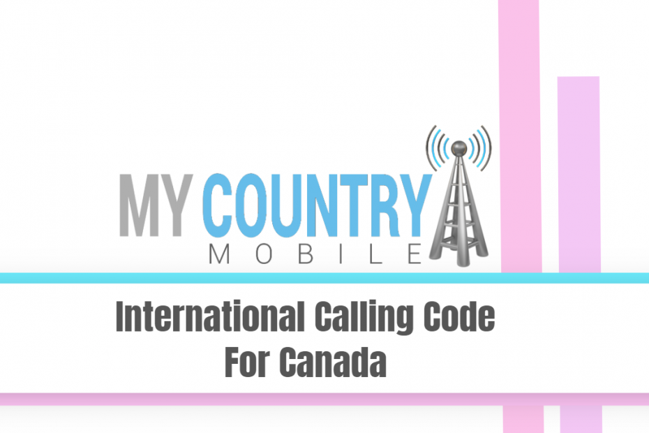 International Calling Code For Canada - My Country Mobile