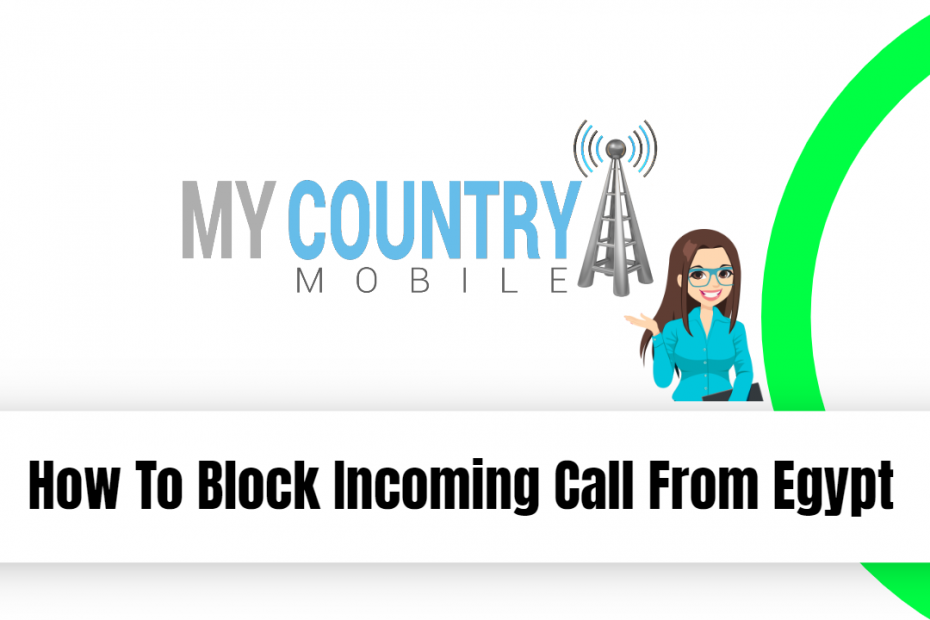 How To Block Incoming Call From Egypt - My Country Mobile