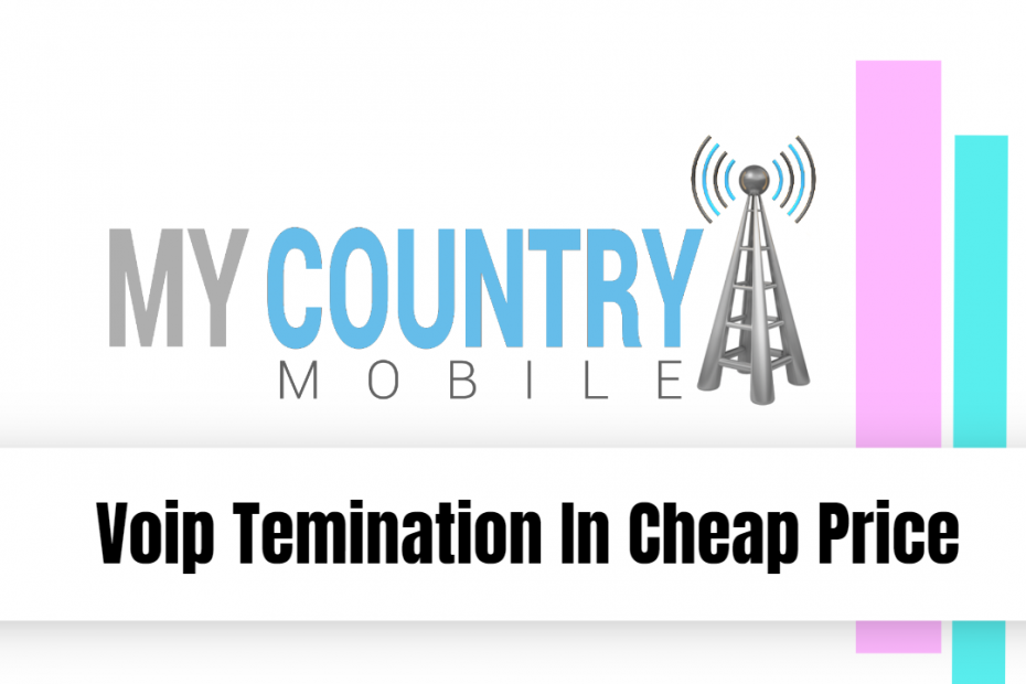 Voip Temination In Cheap Price - My Country Mobile