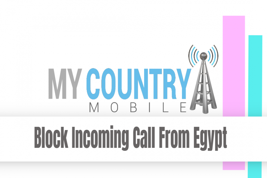Block Incoming Call From Egypt - My Country Mobile